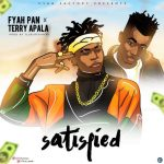 Fyah Pan X Terry Apala – Satisfied