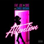 Fat Joe & Dre – Attention ft Chris Brown