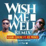 Kuami Eugene – Wish Me Well (Remix) Ft. Ice Prince