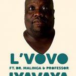 Lvovo – Iyavaya Ft. Dr Malinga & Professor
