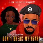 Ray Signature – Don't Break My Heart