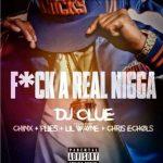 DJ Clue – Fuck A Real Niggaa Ft. Lil Wayne, Plies, Chinx & Chris Echols