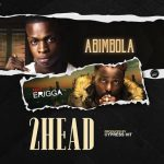 Abimbola – 2Head Ft. Erigga
