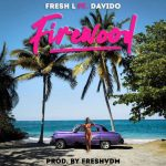 Fresh L – Firewood Ft. Davido