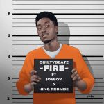 GuiltyBeatz Ft. Joeboy & King Promise – Fire