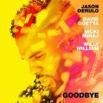 Jason Derulo – Goodbye Ft. Nicki Minaj x Willy William x David Guetta