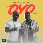 Mo Eazy – Oyo ft. CDQ