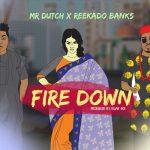 Mr. Dutch – Fire Down ft. Reekado Banks