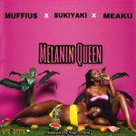 Muffius x Sukiyaki x Meaku – Melanin Queen