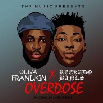 Mp3 Download – Olisa Franklin – Overdose (Remix) ft  Reekado Banks