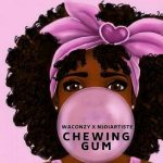 Waconzy ft. N3Diartiste – Chewing Gum