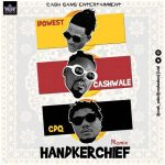 Cash Wale – Handkerchief (Remix) ft. Idowest x CDQ