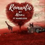 Atemi Oyungu – Romantic Ft Nameless