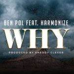 Ben Pol – Why Ft Harmonize