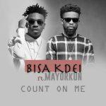 Bisa Kdei feat. Mayorkun – Count On Me