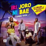 DJ Miller – Iri Joro Ni Bae ft Butera Knowless, Dream Boys & Riderman