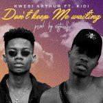 Kwesi Arthur – Don't Keep Me Waiting Ft. Kidi