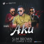 Slim Brown – Aku (Remix) Ft. Olamide & Kcee