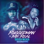 Ruggedman – Sucasa Micasa Ft. Mr Real