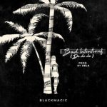 Blackmagic – Bad Intentions (De De De)