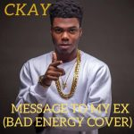 CKay – Message To My Ex (Bad Energy Cover)