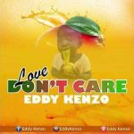 Eddy Kenzo – Love Don't Care