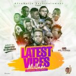 Dj AfroNaija – Latest Vibes Mixtape ( September 2018 Edition )