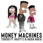 Tshego – Money Machines Ft. Nasty C & Nadia Nakai