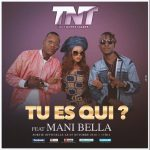 TNT – Tu Es Qui? Ft. Mani Bella