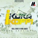 Bull Dogg – Kora Ikofi Ft. King James