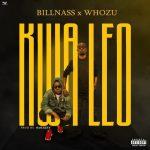 BillNass – Kwa Leo ft. Whozu