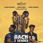 DJ Breezy – Back 2 Sender ft. Kuami Eugene x Kwesi Arthur x Darko Vibes