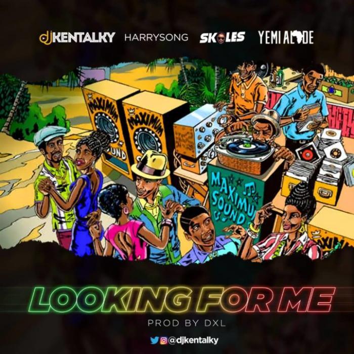 Dj Kentalky – Looking For Me Ft. Harrysong, Skales, Yemi Alade