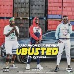 DJ Maphorisa & Bryann – uBusted ft. DJ Bongz