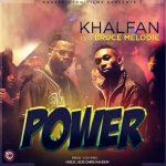 Khalfan – Power ft. Bruce Melody
