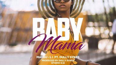 Mansu-Li – Baby Mama Ft. Dully Sykes