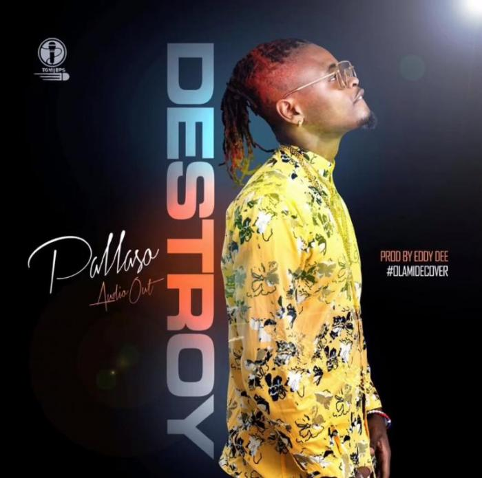 Mp3 Download – Pallaso - Destroy – Audio – Naijaturnup