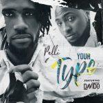 Pelli – Your Type Ft. Davido