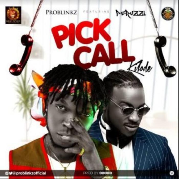 Problinkz – Pick Call (Kilode) ft Peruzzi