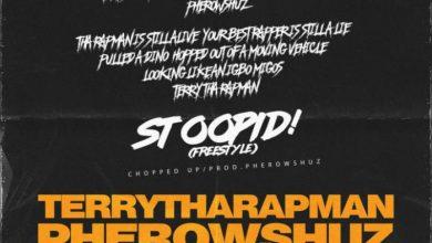 Terry ThaRapman X Pherowshuz – Stoopid (Freestyle)