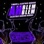 Timaya – Ah Blem Blem (Electric Bodega Remix)