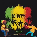 Vector – Be Happy Ft. Dj Magnum, Daddy Showkey