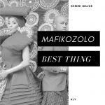 Mafikizolo – Best Thing Ft. Kly, Gemini Major