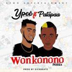 Ypee Ft. Patapaa – Wonkonono (Remix)
