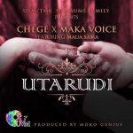Chege x Maka Voice – Utarudi Ft. Maua Sama