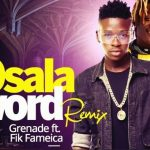 Grenade – Osala Word (Remix) Ft. Fik Fameica X Daddy Andre