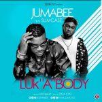 Jumabee – Luk 'A' Body ft. Slimcase