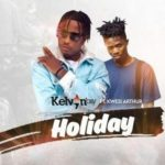 Kelvyn Boy – Holiday Ft. Kwesi Arthur