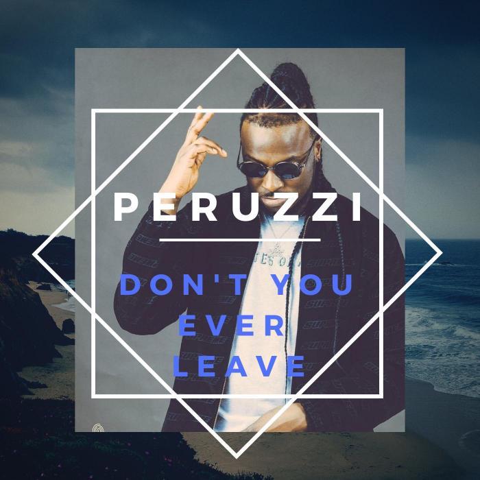 Peruzzi - Don't You Ever Leave