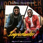 Zamorra – Importanter (Remix) Ft. Small Doctor